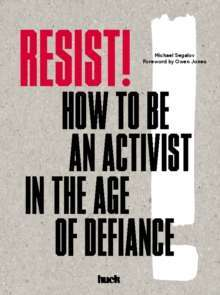 Resist! : How to Be an Activist in the Age