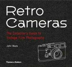 Retro Cameras : The Collector's Guide to Vintage Film Photography