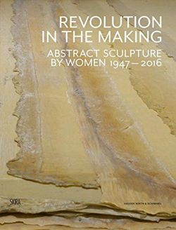 Half the World: Abstract Sculpture by Women 1947-2016
