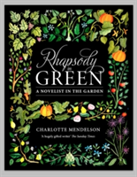 Rhapsody in Green: A Novelist, an Obsession, a Laughably Small Excuse for a Garden