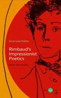 Rimbaud's Impressionist Poetics Vision and Visuality