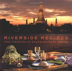 Riverside Recipes Thai Cooking at Chakrabongse Villas