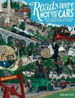 Roads Were Not Built for Cars How cyclists were the first to push for good roads & became the pioneers of motoring