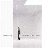 Robert Irwin All the Rules Will Change