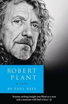 Robert Plant : A Life by Paul Rees