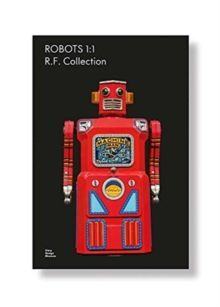 Robots 1:1 : R. F. Collection by Rolf Fehlbaum