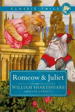Romeow and Juliet (Classic Tails 3) : Beautifully illustrated classics, as told by the finest breeds!