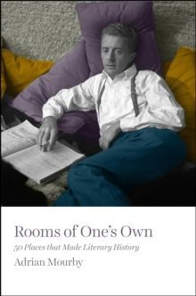 Rooms of One's Own : 50 Places That Made Literary History