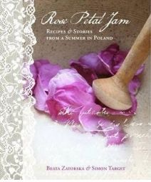 Rose Petal Jam Recipes and Stories from a Summer in Poland
