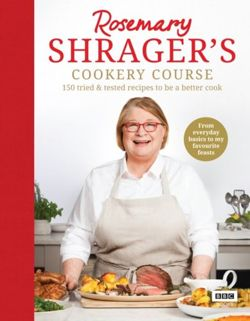 Rosemary Shrager's Cookery Course 140 delicious recipes to be a better cook