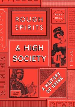 Rough Spirits & High Society The Culture of Drink