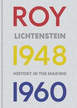 Roy Lichtenstein : History in the Making, 1048-1960