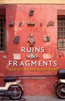 Ruins and Fragments Tales of Loss and Rediscovery