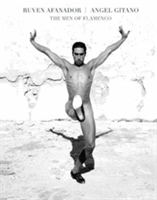 Ruven Afanador: Angel Gitano The Men of Flamenco