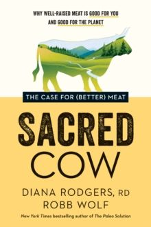 Sacred Cow : The Case for (Better) Meat