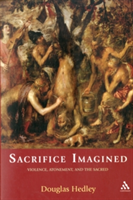 Sacrifice Imagined Violence, Atonement and the Sacred