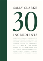 Sally Clarke: 30 Ingredients