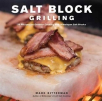 Salt Block Grilling 70 Recipes for Outdoor Cooking with Himalayan Salt Blocks
