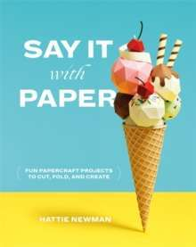 Say It With Paper : Fun papercraft projects to cut