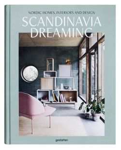 Scandinavia Dreaming: Nordic Homes, Interiors and Design: Scandinavian Design, Interiors and Living