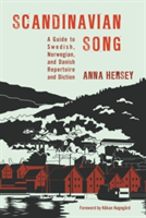 Scandinavian Song A Guide to Swedish, Norwegian, and Danish Repertoire and Diction
