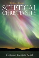 Sceptical Christianity Exploring Credible Belief