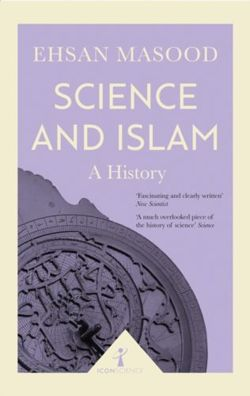 Science and Islam (Icon Science) : A History