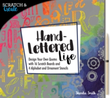 Scratch & Create: Hand-Lettered Life Design your own quotes with 16 scratch boards and 4 alphabet and ornament stencils