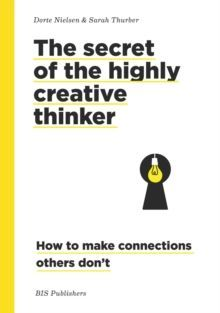 Secret of the Highly Creative Thinker : How to Make Connections Other Don't