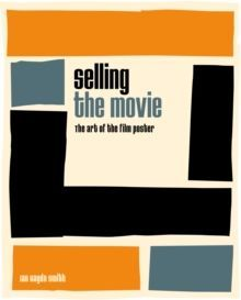 Selling the Movie : The Art of the Film Poster