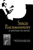 Sergei Rachmaninoff A Lifetime in Music