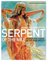 Serpent of the Nile Women and Dance in the Arab World