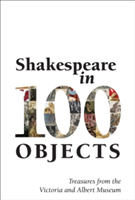 Shakespeare in 100 Objects Treasures from the Victoria and Albert Museum