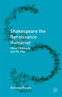 Shakespeare the Renaissance Humanist Moral Philosophy and His Plays