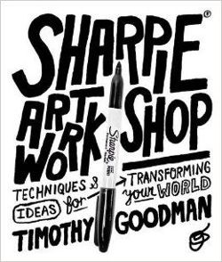 Sharpie Art Workshop Techniques and Ideas for Transforming Your World