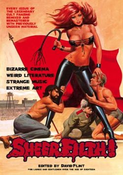 Sheer Filth! : Bizarre Cinema, Weird Literature, Strange Music, Extreme Art