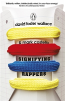 Signifying Rappers by David Foster Wallace