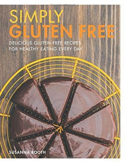 Simply Gluten Free: Delicious gluten-free recipes for healthy eating every day