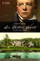 Sir Walter Scott A Life in Story
