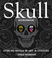 Skull Sourcebook Over 500 Skulls in Art & Culture