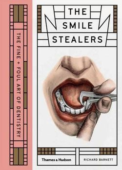 Smile Stealers The Fine and Foul Art of Dentistry
