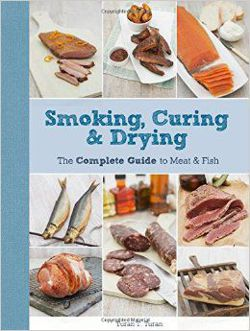 Smoking, Curing & Drying The Complete Guide to Meat and Fish