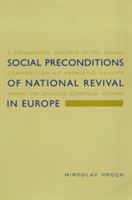 Social Preconditions of National Revival in Europe A Comparative Analysis of the Social Composition of Patriotic Groups Among the Smaller European Nations