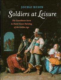 Soldiers at Leisure : The Guardroom Scene in Dutch Genre Painting of the Golden Age