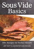 Sous Vide Basics 100+ Recipes for Perfect Results
