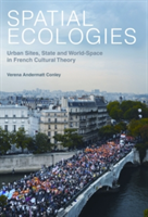 Spatial Ecologies Urban Sites, State and World-Space in French Cultural Theory