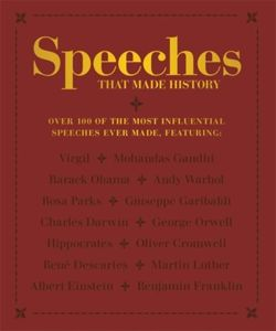 Speeches that Made History : Over 100 of the most influential speeches ever made