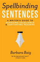 Spellbinding Sentences A Writer's Guide to Achieving Excellence and Captivating Readers