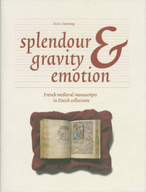 Splendour, gravity and emotion: French medieval manuscripts in Dutch collections