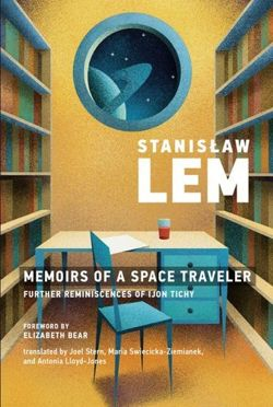 Stanislaw Lem : Memoirs of a Space Traveler. Further Reminiscences of Ijon Tichy